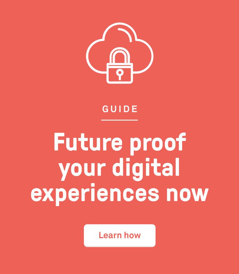 Future proof your digital experiences